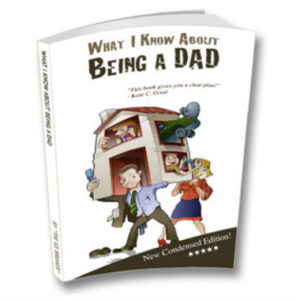 What I Know About Being a DAD