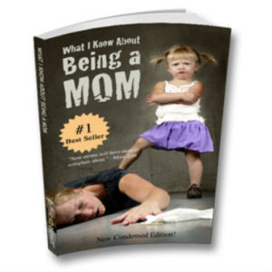 What I Know About Being a MOM